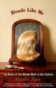 Blonde Like Me : The Roots of the Blonde Myth in Our Culture