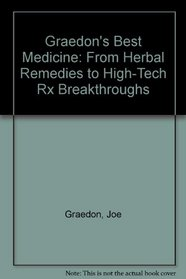 The Graedon's Best Medicine: From Herbal Remedies to High-Tech Rx Breakthroughs