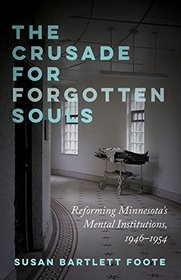 The Crusade for Forgotten Souls: Reforming Minnesota's Mental Institutions, 1946?1954