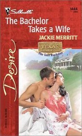 The Bachelor Takes a Wife  (Texas Cattleman's Club) (Silhouette Desire, No 1444)