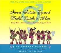 The Sweet Potato Queens' Field Guide to Men : Every Man I Love is Either Married, Gay, or Dead (Audio CD) (Abridged)