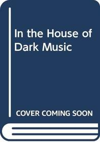 In the House of Dark Music