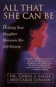 All That She Can Be: Helping Your Daughter Maintain Her Self-Esteem During the Critical Years of Adolescence