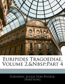Euripides Tragoediae, Volume 2,&Nbsp;Part 4 (Latin Edition)
