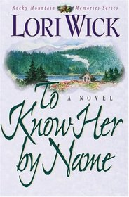 To Know Her by Name (Rocky Mountain Memories, Bk 3)