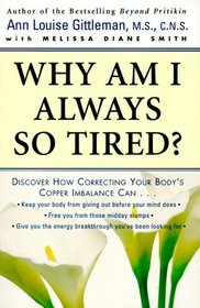 Why Am I Always So Tired? : Discover How Correcting Your Body's Copper Imbalance Can * Keep Your Body From Giving Out Before Your Mind Does *Free You  ... ose Midday Slumps * Give You the Energy Break
