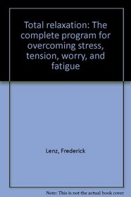 Total relaxation: The complete program for overcoming stress, tension, worry, and fatigue