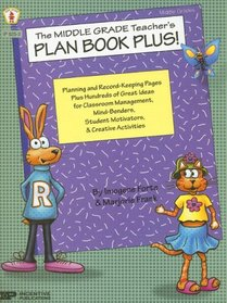 The Middle Grade Teacher's Plan Book Plus!: Planning and Record-Keeping Pages Plus Hundreds of Great Ideas for Classroom Management, Mind-Benders, Stu (Plan Book Plus)