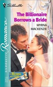 The Billionaire Borrows a Bride (Wedding Auction, Bk 6) (Silhouette Romance, No 1634)