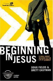 Beginning in Jesus Participant's Guide: 6 Small Group Sessions on the Life of Christ (Experiencing Christ Together Student Edition)