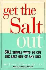Get the Salt Out : 501 Simple Ways to Cut the Salt Out of Any Diet