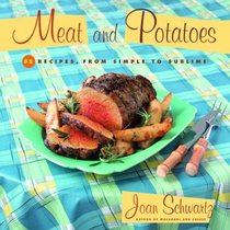 Meat and Potatoes : 52 Recipes, from Simple to Sublime