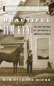 Beautiful Jim Key : The Lost History of the World's Smartest Horse