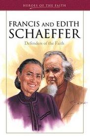 Francis and Edith Schaeffer: Defenders of the Faith (Heroes of the Faith)