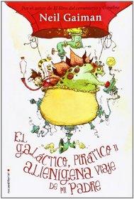 Galactico, piratico y alienigena viaje de mi padre, El (Spanish Edition)