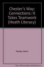 Chester's Way: Connections: It Takes Teamwork (Heath Literacy)
