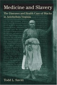 Medicine and Slavery: The Diseases and Health Care of Blacks in Antebellum Virginia (Blacks in the New World)