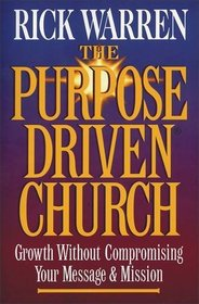 The Purpose Driven� Church: Growth Without Compromising Your Mission