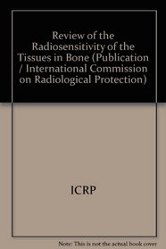 Review of the Radiosensitivity of the Tissues in Bone (Publication / International Commission on Radiological Protection)
