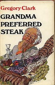 Grandma preferred steak: And other tales