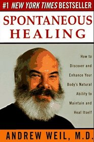 Spontaneous Healing : How to Discover and Enhance Your Body's Natural Ability to Maintain and Heal Itself