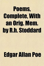 Poems, Complete, With an Orig. Mem. by R.h. Stoddard