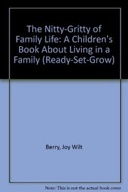 The Nitty-Gritty of Family Life: A Children's Book About Living in a Family (Ready-Set-Grow)