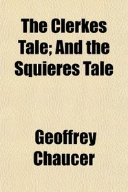 The Clerkes Tale; And the Squieres Tale