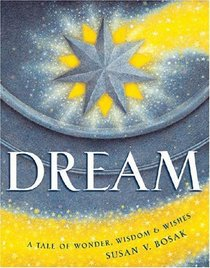 Dream: A Tale of Wonder, Wisdom  Wishes