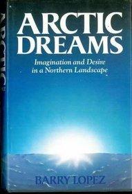 ARCTIC DREAMS: IMAGINATION AND DESIRE IN A NORTHERN LANDSCAPE