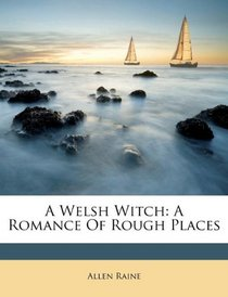 A Welsh Witch: A Romance Of Rough Places