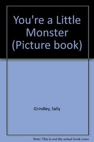You'RE a Little Monster (Picture Book)