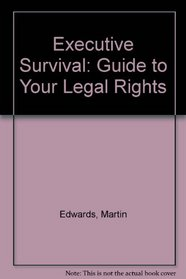 Executive Survival: Guide to Your Legal Rights