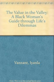The Value In The Valley : A Black Womans Guide Through Lifes Dilemmas