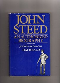 John Steed: Jealous in Honour v. 1: An Authorized Biography