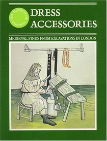 Dress Accessories: Medieval Finds from Excavations in London
