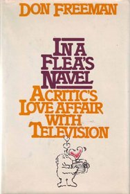 In a Flea's Navel: A Critic's Love Affair with Television