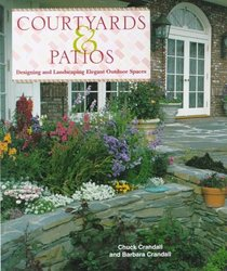 Courtyards & Patios: Designing and Landscaping Elegant Outdoor Spaces