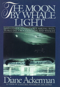 The Moon by Whale Light : And Other Adventures Among Bats, Penguins, Crocodilians, and Whales