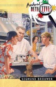 Lost Beneath Manhattan (Accidental Detectives)