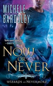 Now or Never (Wizards of Nevermore, Bk 2)