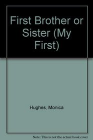 My First Brother or Sister (Hughes, Monica. My First.)
