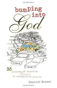 Bumping into God: 35 Stories of Finding Grace in Unexpected Places