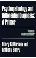 Psychopathology and Differential Diagnosis: A Primer : Diagnostic Primer (Personality Psychopathology, and Psychotherapy Theoretical and Clinical Pe)