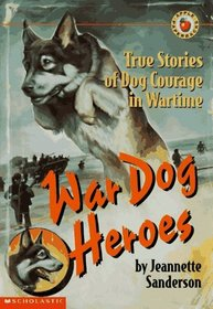 War Dog Heroes: True Stories of Dog Courage in Wartime