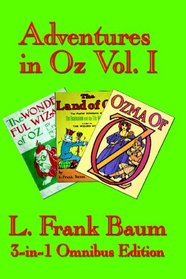 Adventures in Oz Vol. I: The Wonderful Wizard of Oz, The Marvelous Land of Oz, and Ozma of Oz