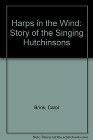 Harps in the Wind: The Story of the Singing Hutchinsons (Da Capo Press Music Reprint Series)