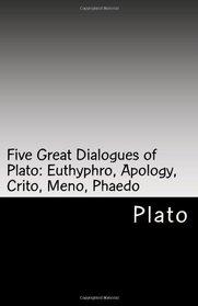 Five Great Dialogues of Plato: Euthyphro, Apology, Crito, Meno, Phaedo