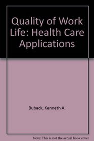 Quality of Work Life: Health Care Applications