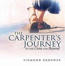 The Carpenter's Journey : To the Cross and Beyond (Brouwer, Sigmund)